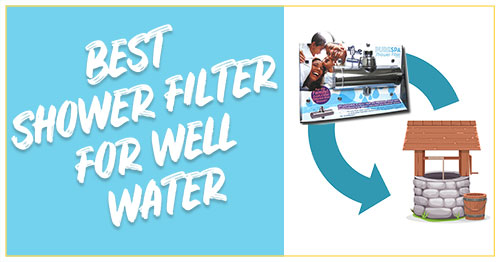 Best Shower Filter For Well Water