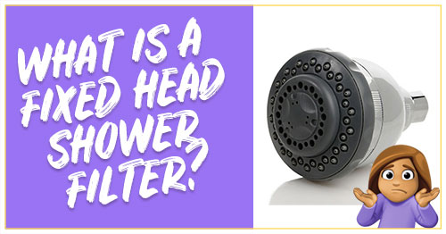 What exactly is a fixed head shower filter?